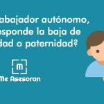 Como trabajador autónomo, ¿te corresponde la baja de maternidad o paternidad?